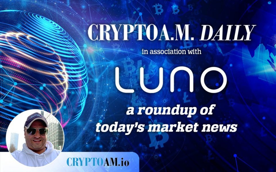Crypto AM Daily in association with Luno